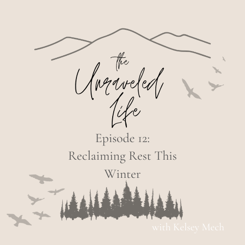 The Unraveled Life, Episode 12: Reclaiming Rest This Winter